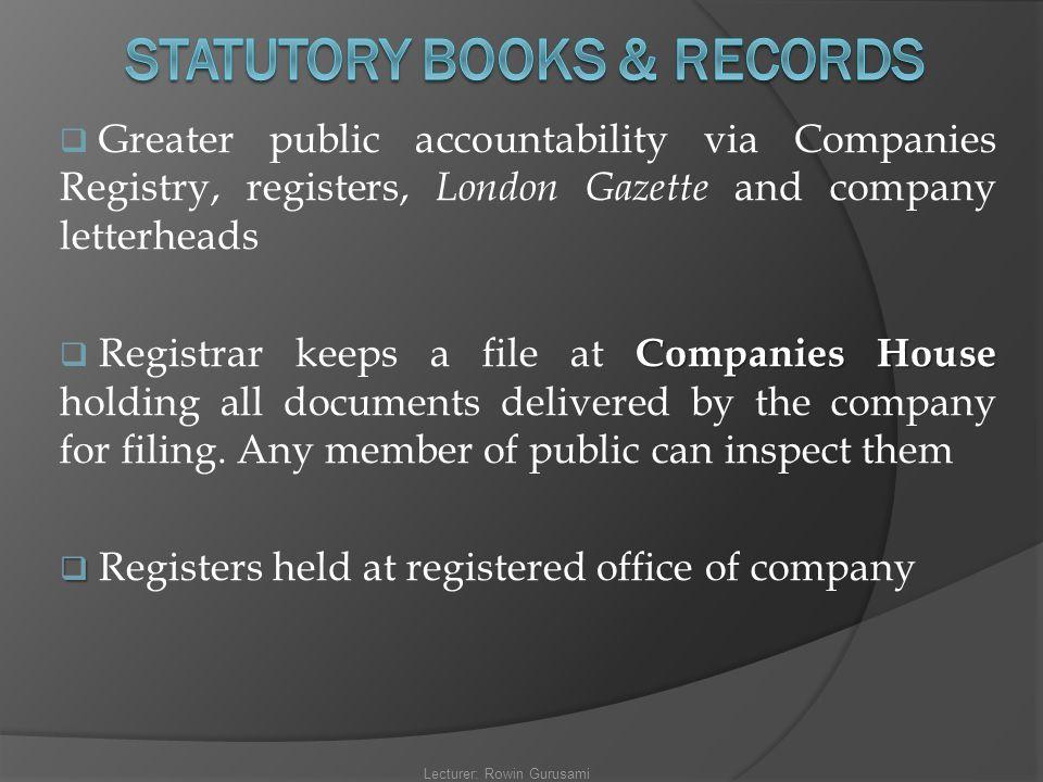  Greater public accountability via Companies Registry, registers, London Gazette and company letterheads Companies House  Registrar keeps a file at