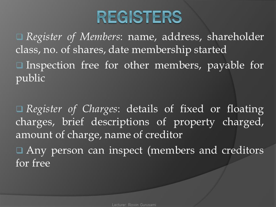  Register of Members : name, address, shareholder class, no. of shares, date membership started  Inspection free for other members, payable for publ