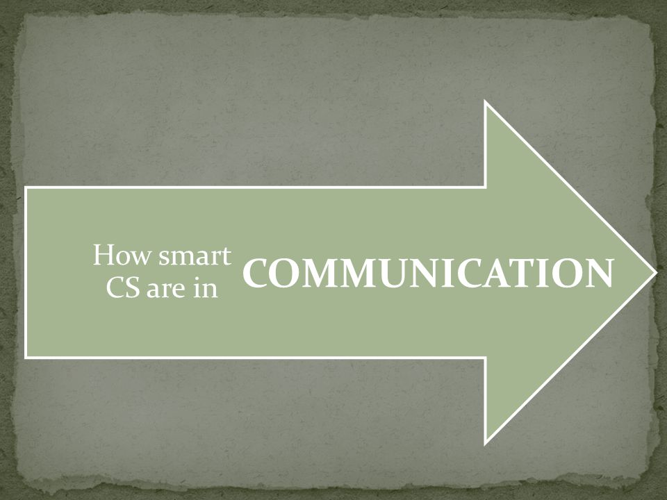 How smart CS are in COMMUNICATION