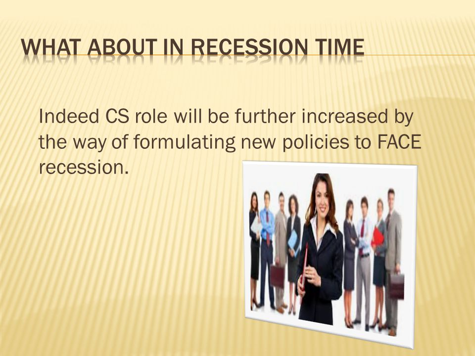 Indeed CS role will be further increased by the way of formulating new policies to FACE recession.