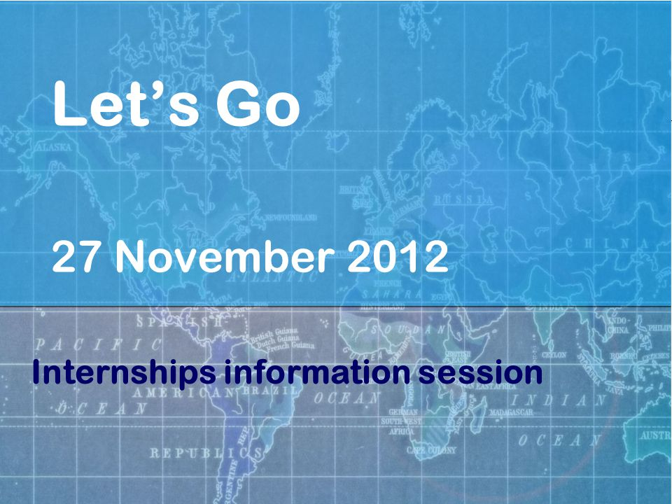 Let's Go Internships information session Application After consulting your coordinator:  Contact the company (using the email)  Application letter  CV (resume)  Professional record (list of courses and marks)