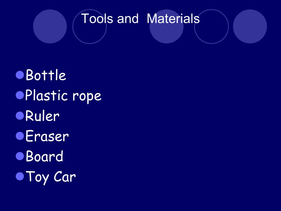 Tools and Materials Bottle Plastic rope Ruler Eraser Board Toy Car