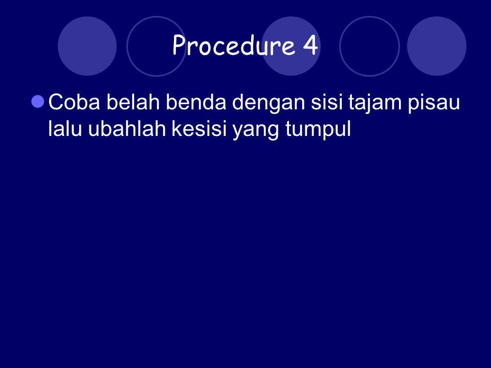 Procedure 4 Coba belah benda dengan sisi tajam pisau lalu ubahlah kesisi yang tumpul