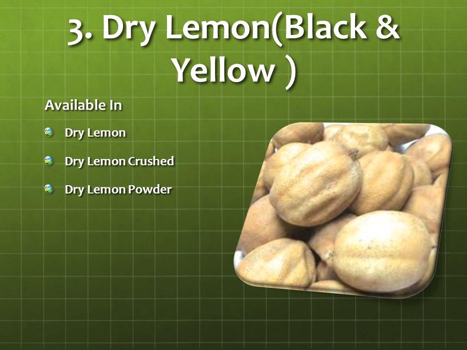 3. Dry Lemon(Black & Yellow ) Available In Dry Lemon Dry Lemon Crushed Dry Lemon Powder