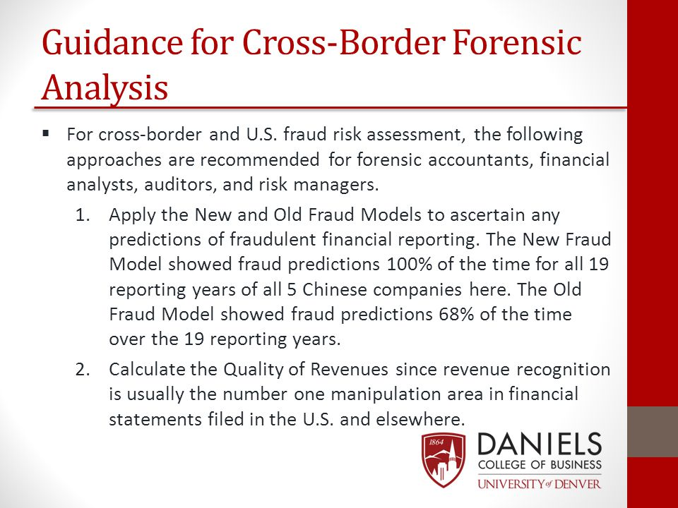 Guidance for Cross-Border Forensic Analysis  For cross-border and U.S. fraud risk assessment, the following approaches are recommended for forensic a