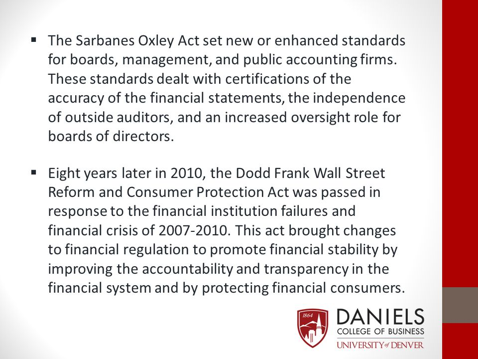  The Sarbanes Oxley Act set new or enhanced standards for boards, management, and public accounting firms. These standards dealt with certifications