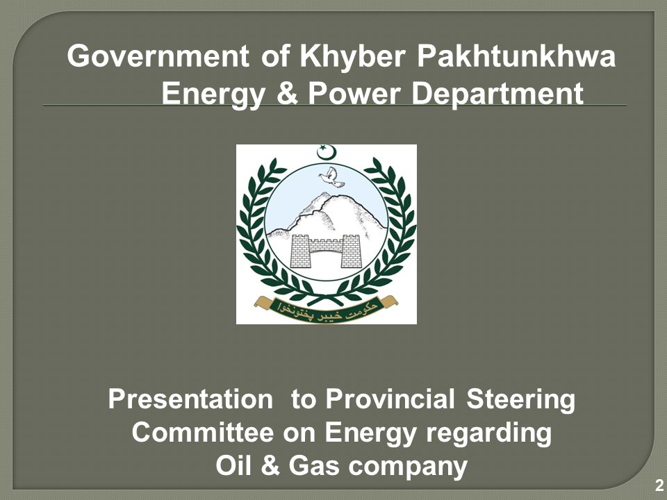 The Provincial cabinet in its meeting held on 11-01-2011 approved establishment of Khyber Pakhtunkhwa Oil & Gas Limited Company.