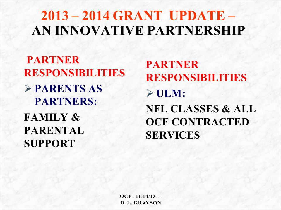 2013 – 2014 GRANT UPDATE – AN INNOVATIVE PARTNERSHIP PARTNER RESPONSIBILITIES  PARENTS AS PARTNERS: FAMILY & PARENTAL SUPPORT PARTNER RESPONSIBILITIES  ULM: NFL CLASSES & ALL OCF CONTRACTED SERVICES OCF - 11/14/13 – D.
