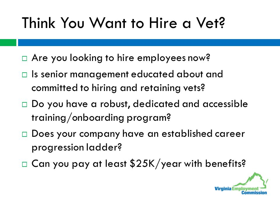 Think You Want to Hire a Vet?  Are you looking to hire employees now?  Is senior management educated about and committed to hiring and retaining vet
