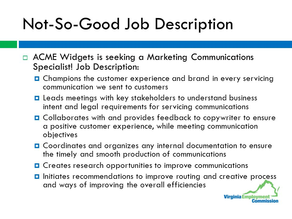 Not-So-Good Job Description  ACME Widgets is seeking a Marketing Communications Specialist.