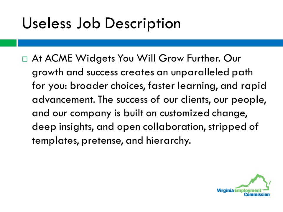 Useless Job Description  At ACME Widgets You Will Grow Further. Our growth and success creates an unparalleled path for you: broader choices, faster