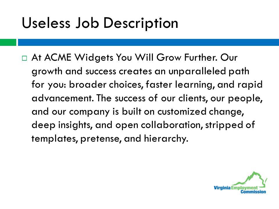 Useless Job Description  At ACME Widgets You Will Grow Further.