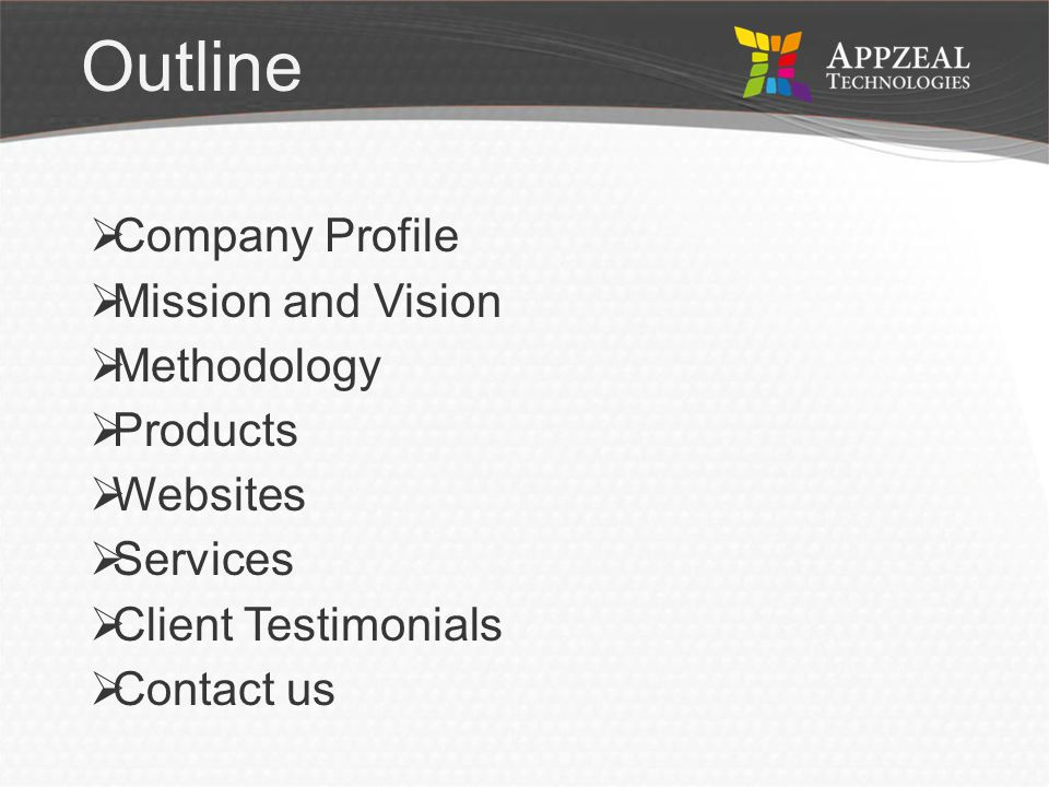 OUTLINE COMPANY PROFILE MISSION AND VISION METHODOLOGY PRODUCTS Services SWOT CONTACT US VISION Business Idea Software Skills Company Profile We comprise a young team of enterprising professionals, experienced designers, developers and quality analysts We deliver a wide variety of Applications and Games since its inception.
