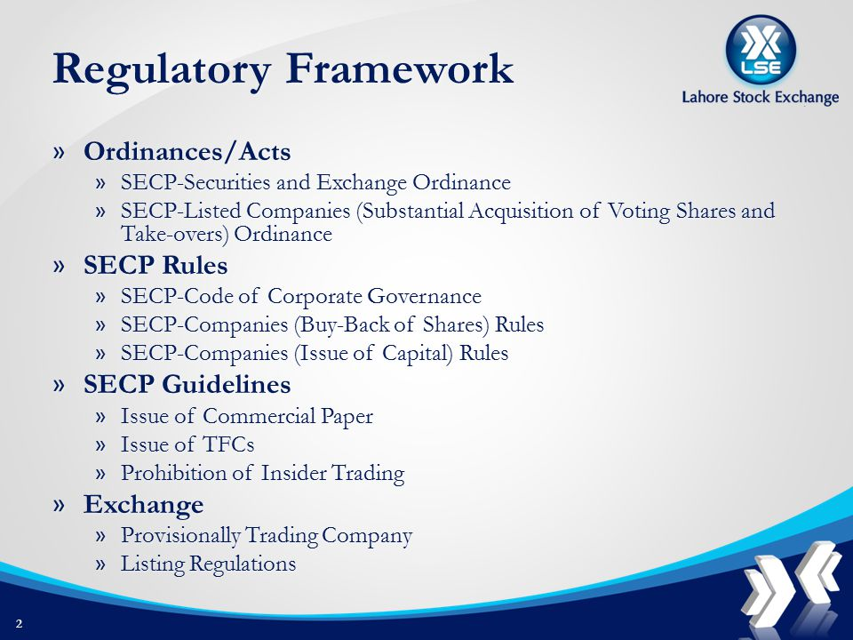 Regulatory Framework » Ordinances/Acts » SECP-Securities and Exchange Ordinance » SECP-Listed Companies (Substantial Acquisition of Voting Shares and Take-overs) Ordinance » SECP Rules » SECP-Code of Corporate Governance » SECP-Companies (Buy-Back of Shares) Rules » SECP-Companies (Issue of Capital) Rules » SECP Guidelines » Issue of Commercial Paper » Issue of TFCs » Prohibition of Insider Trading » Exchange » Provisionally Trading Company » Listing Regulations 2