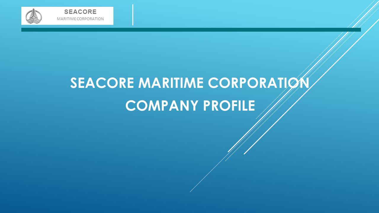 SEACORE MARITIME CORPORATION COMPANY PROFILE SEACORE MARITIME CORPORATION