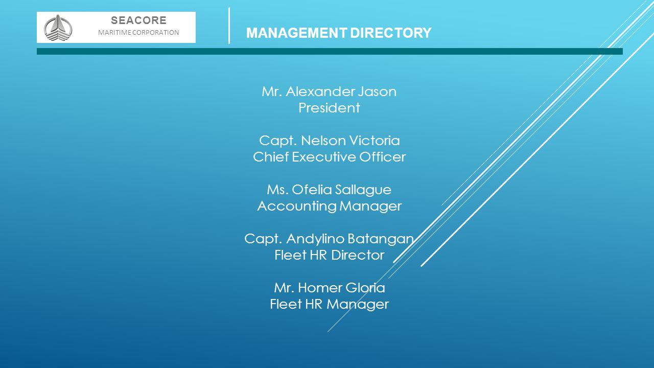 Mr. Alexander Jason President Capt. Nelson Victoria Chief Executive Officer Ms. Ofelia Sallague Accounting Manager Capt. Andylino Batangan Fleet HR Di