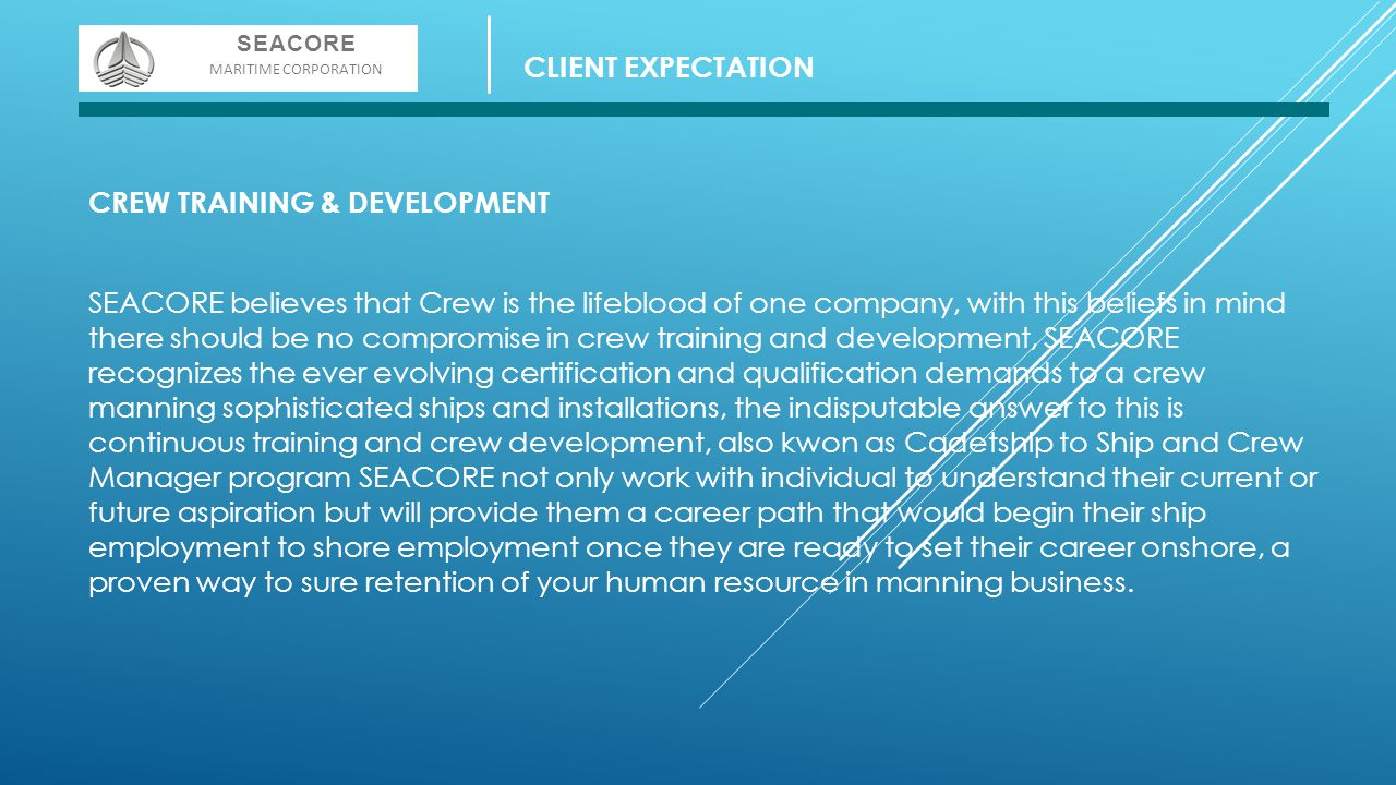CREW TRAINING & DEVELOPMENT SEACORE believes that Crew is the lifeblood of one company, with this beliefs in mind there should be no compromise in cre