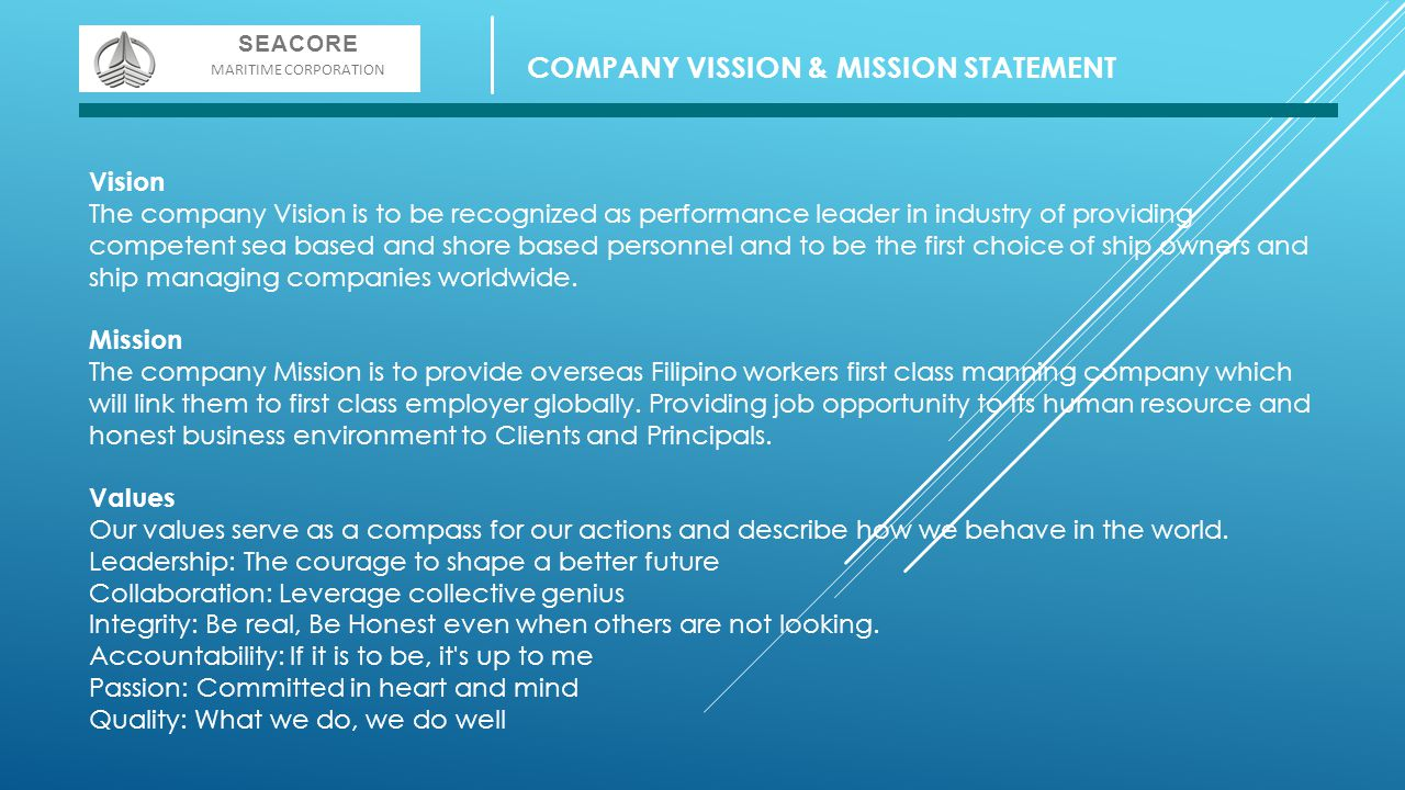Vision The company Vision is to be recognized as performance leader in industry of providing competent sea based and shore based personnel and to be t