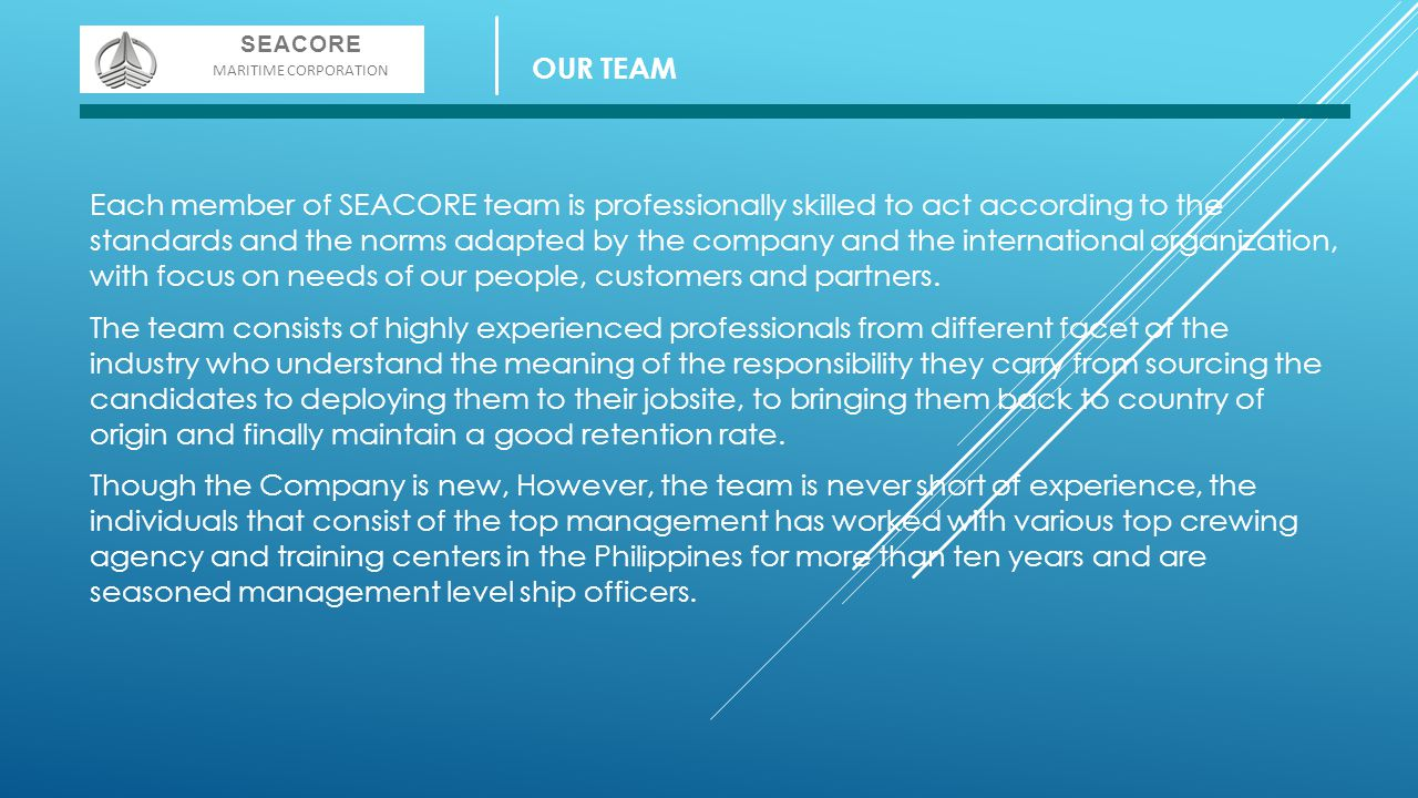 Each member of SEACORE team is professionally skilled to act according to the standards and the norms adapted by the company and the international org