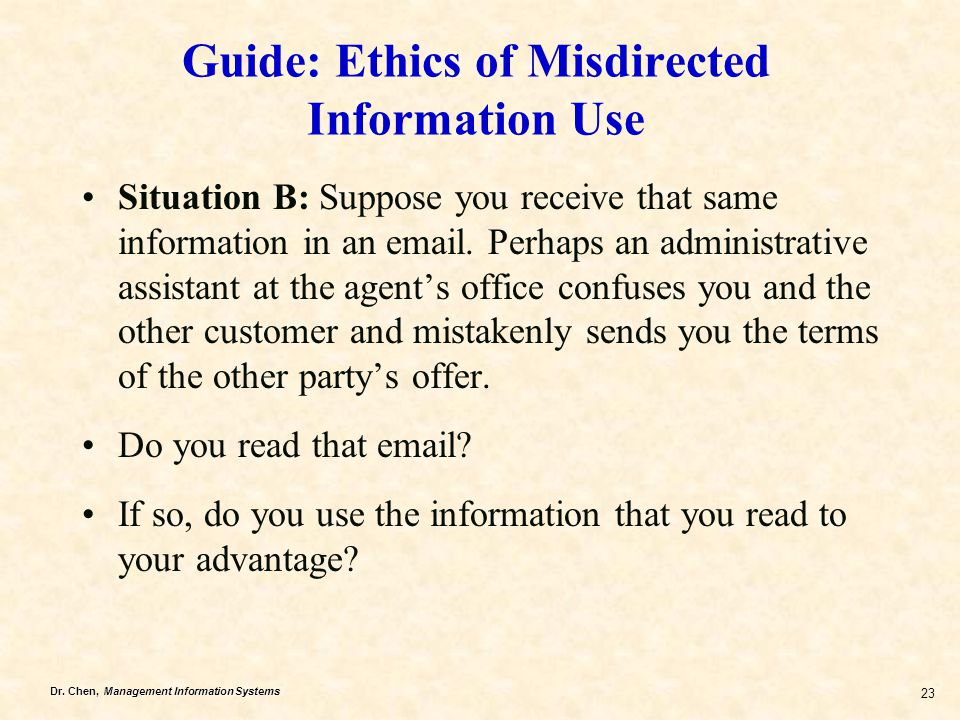 Dr. Chen, Management Information Systems 23 Situation B: Suppose you receive that same information in an email. Perhaps an administrative assistant at