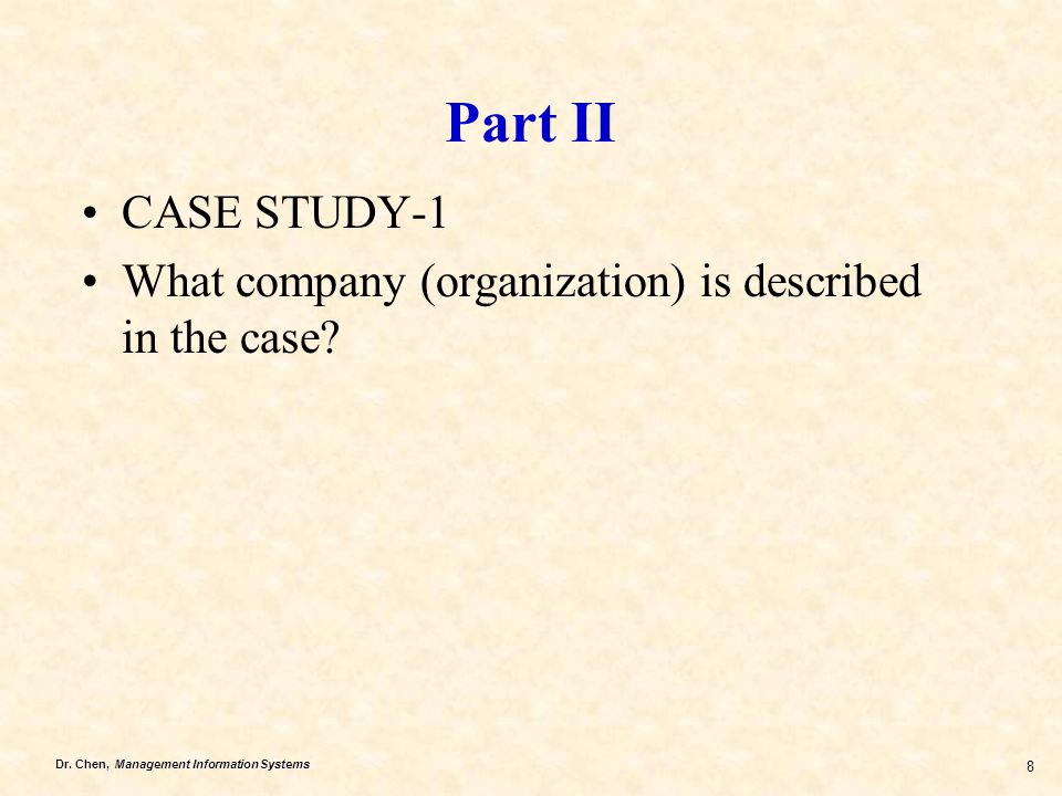 Dr. Chen, Management Information Systems 8 Part II CASE STUDY-1 What company (organization) is described in the case?