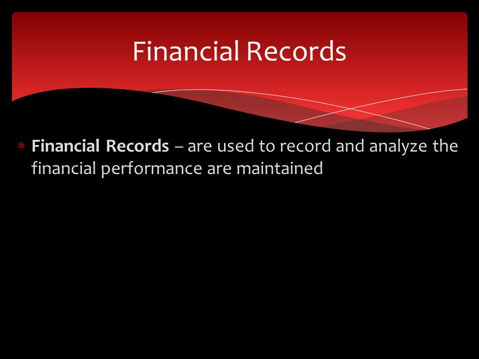  Financial Records – are used to record and analyze the financial performance are maintained Financial Records