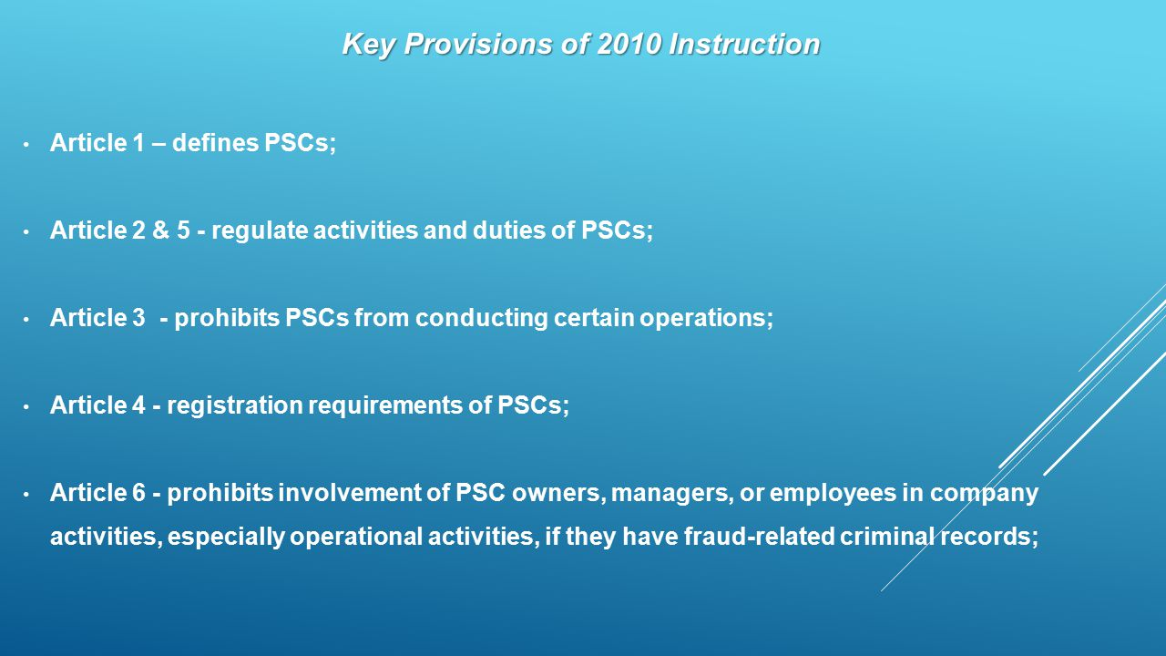 Key Provisions of 2010 Instruction Article 1 – defines PSCs; Article 2 & 5 - regulate activities and duties of PSCs; Article 3 - prohibits PSCs from c
