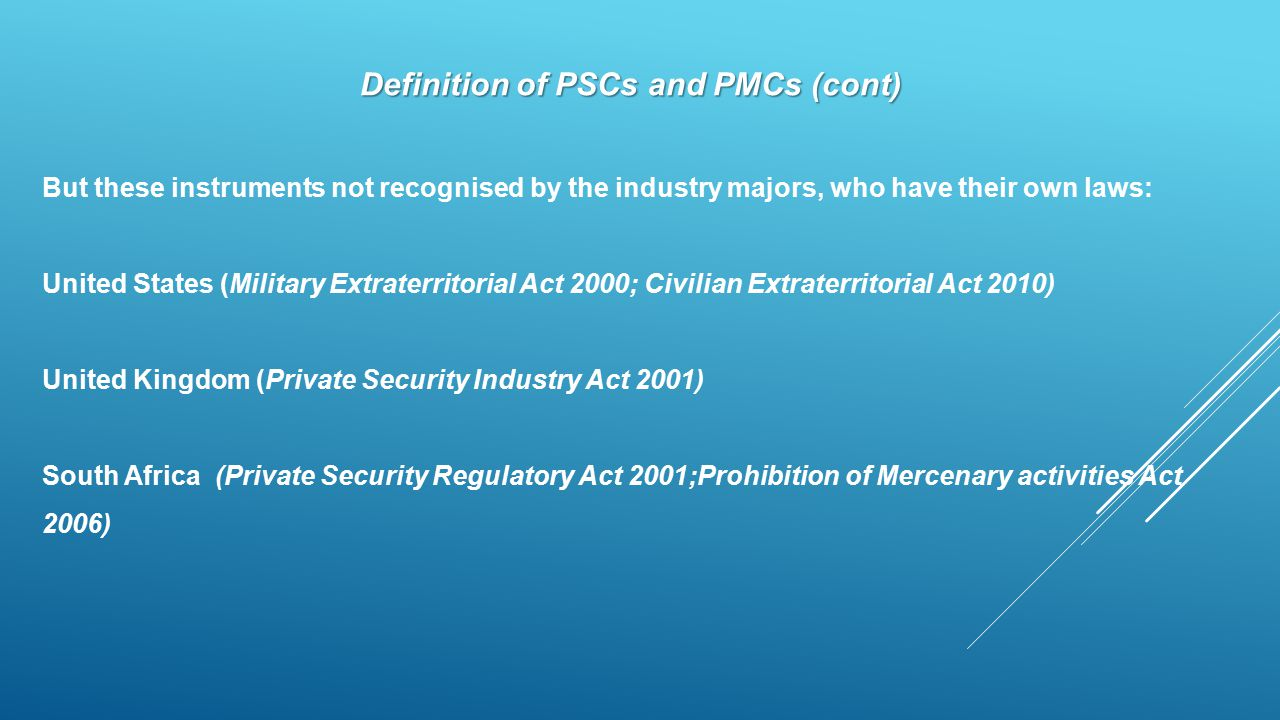 Definition of PSCs and PMCs (cont) But these instruments not recognised by the industry majors, who have their own laws: United States (Military Extra