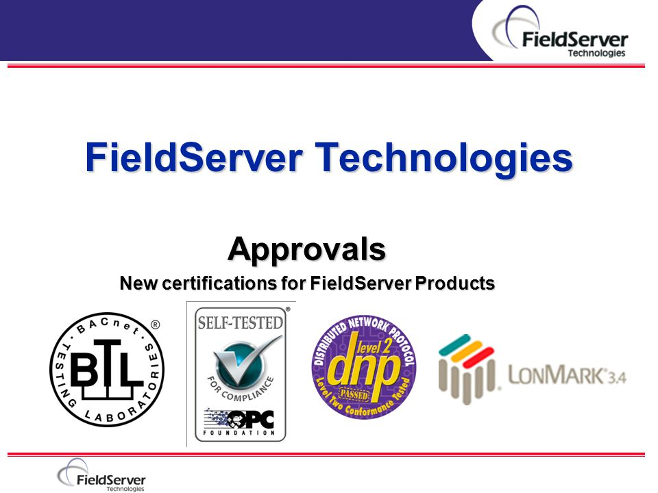 FieldServer Technologies Approvals New certifications for FieldServer Products Company Introduction