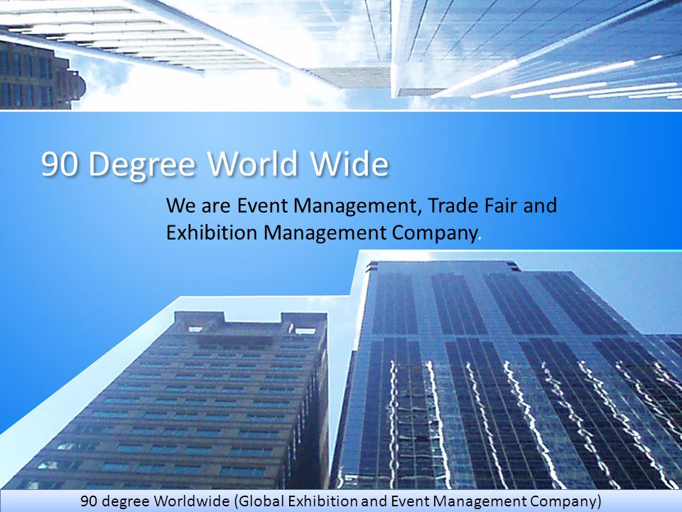90 Degree World Wide We are Event Management, Trade Fair and Exhibition Management Company.
