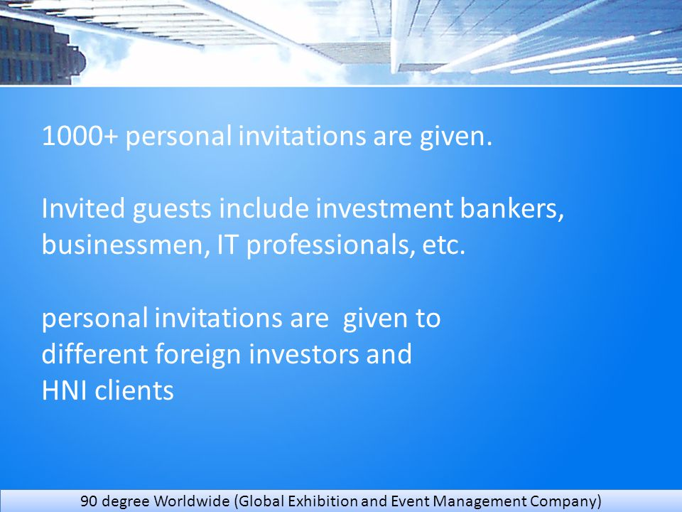 1000+ personal invitations are given. Invited guests include investment bankers, businessmen, IT professionals, etc. personal invitations are given to