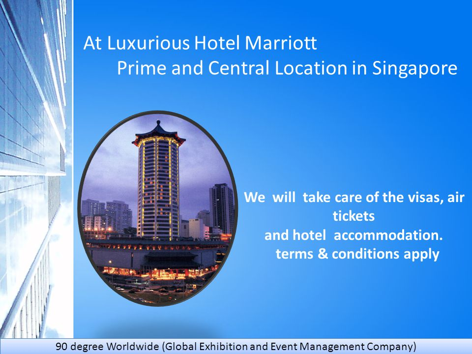 At Luxurious Hotel Marriott Prime and Central Location in Singapore We will take care of the visas, air tickets and hotel accommodation.