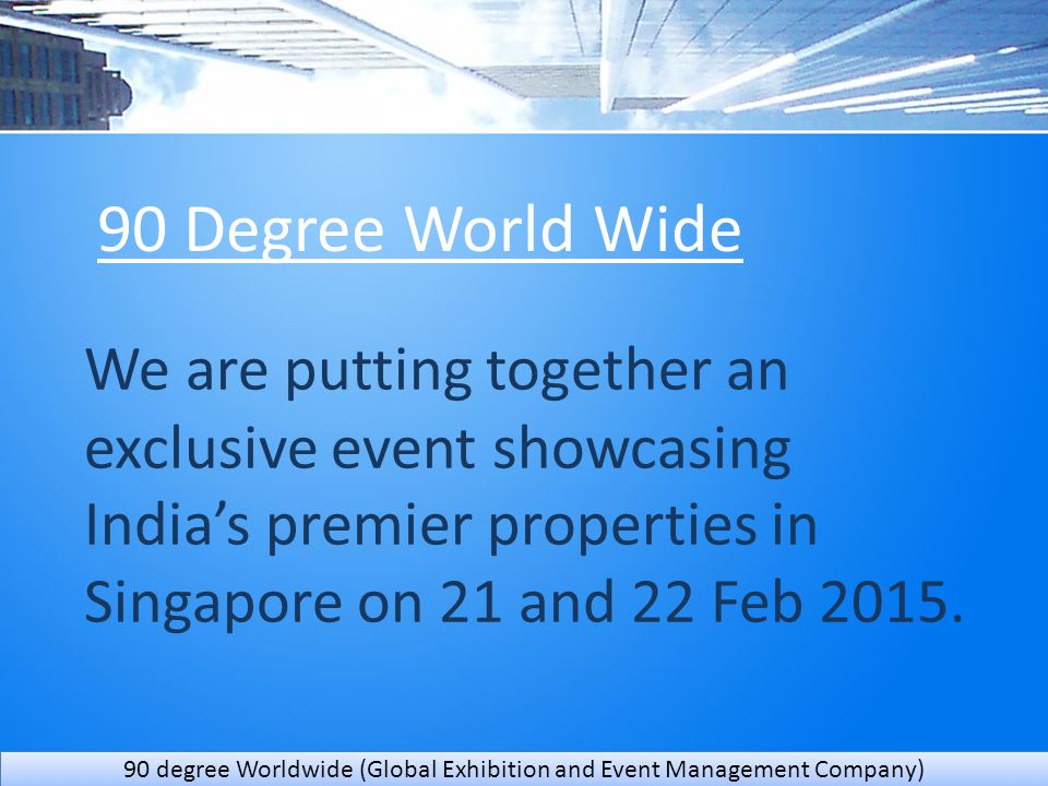 Our registered office : TRADE CENTRE, BKC 101 1st Floor Bandra(East) Website : 90Degreeworldwide.com Email Id : 90degreeww1@gmail.com Contact us : +91 9004077428, +91 9821109048 90 degree Worldwide (Global Exhibition and Event Management Company)