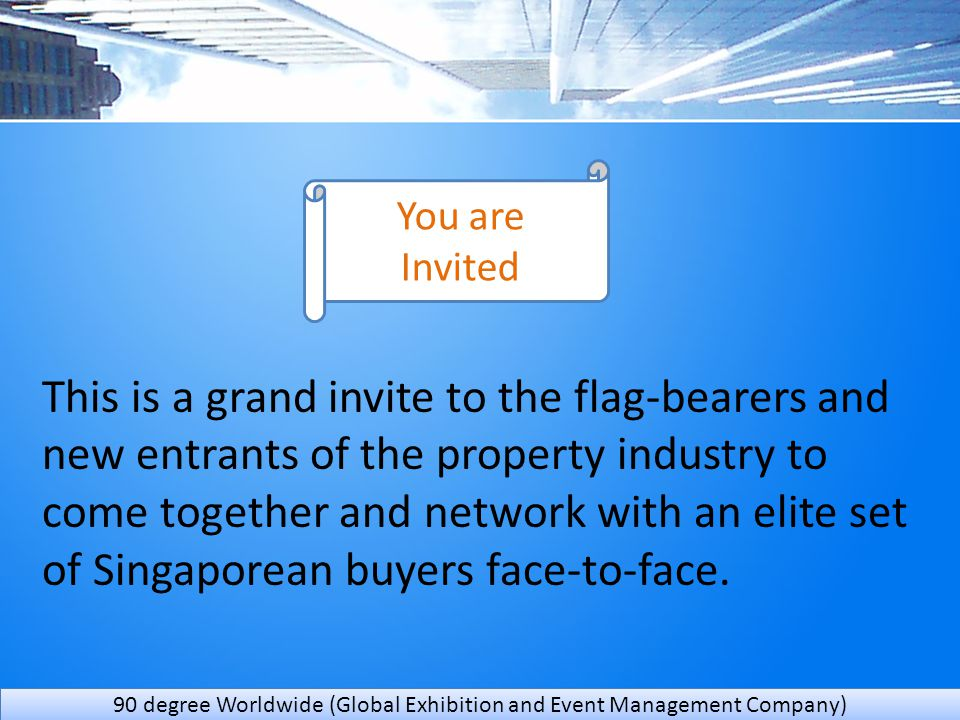 This is a grand invite to the flag-bearers and new entrants of the property industry to come together and network with an elite set of Singaporean buyers face-to-face.