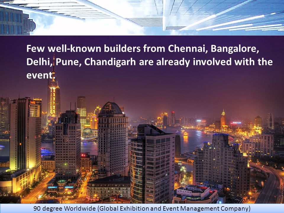 Who Is With Us Few well-known builders from Chennai, Bangalore, Delhi, Pune, Chandigarh are already involved with the event.