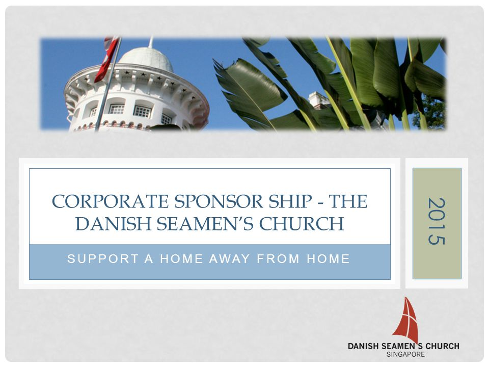 SUPPORT A HOME AWAY FROM HOME CORPORATE SPONSOR SHIP - THE DANISH SEAMEN'S CHURCH 2015