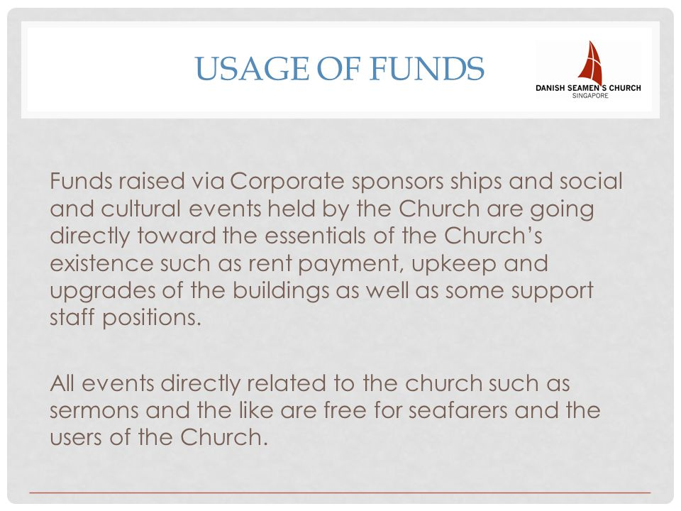 USAGE OF FUNDS Funds raised via Corporate sponsors ships and social and cultural events held by the Church are going directly toward the essentials of