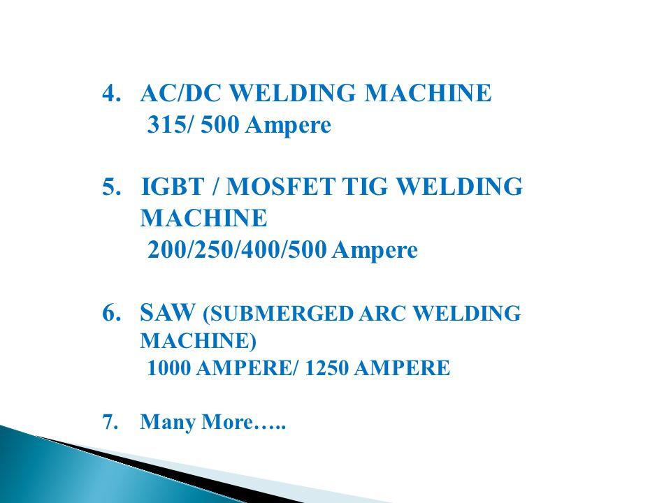 4.AC/DC WELDING MACHINE 315/ 500 Ampere 5.