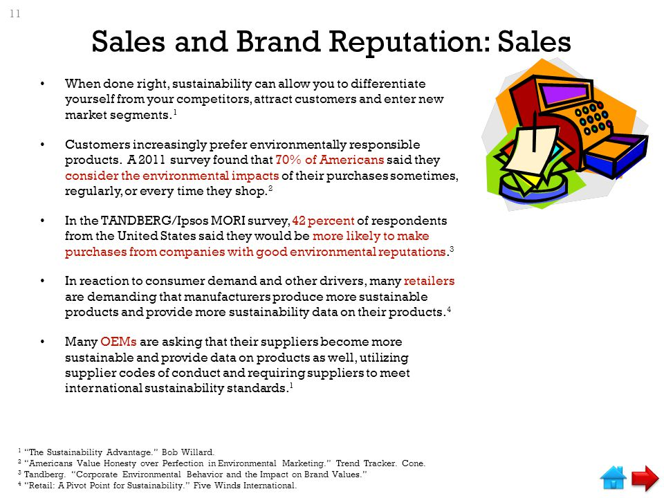 Sales and Brand Reputation: Sales When done right, sustainability can allow you to differentiate yourself from your competitors, attract customers and enter new market segments.
