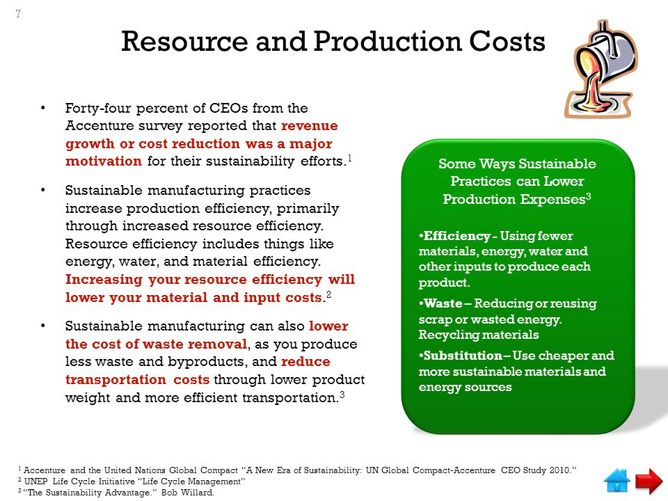 Resource and Production Costs Forty-four percent of CEOs from the Accenture survey reported that revenue growth or cost reduction was a major motivation for their sustainability efforts.