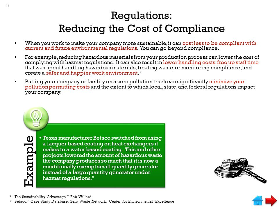 Regulations: Reducing the Cost of Compliance When you work to make your company more sustainable, it can cost less to be compliant with current and future environmental regulations.