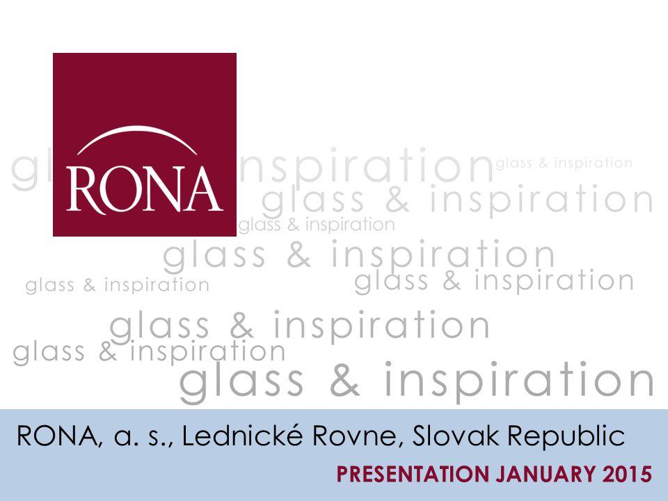 RONA, a. s., Lednické Rovne, Slovak Republic PRESENTATION JANUARY 2015