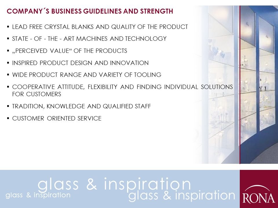"""COMPANY´S BUSINESS GUIDELINES AND STRENGTH  LEAD FREE CRYSTAL BLANKS AND QUALITY OF THE PRODUCT  STATE - OF - THE - ART MACHINES AND TECHNOLOGY  """"P"""