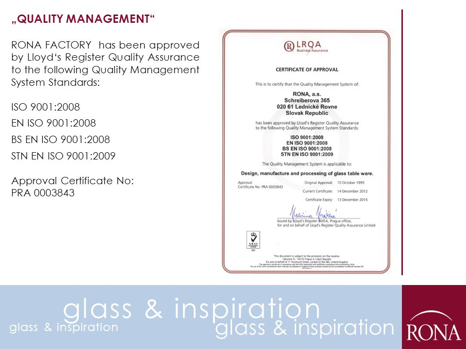 RONA FACTORY has been approved by Lloyd's Register Quality Assurance to the following Quality Management System Standards: ISO 9001:2008 EN ISO 9001:2
