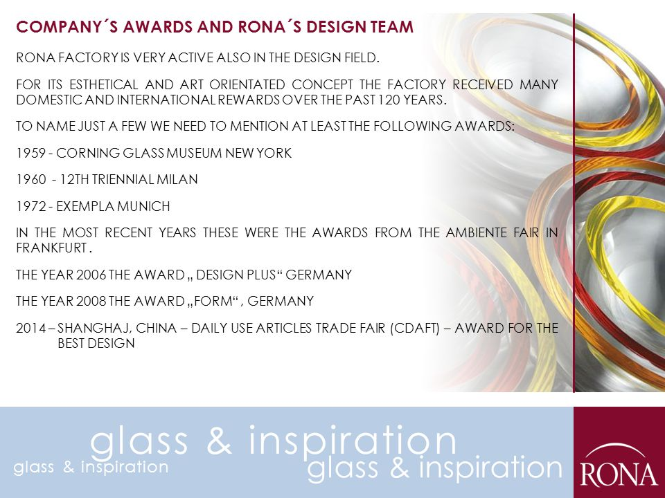 COMPANY´S AWARDS AND RONA´S DESIGN TEAM RONA FACTORY IS VERY ACTIVE ALSO IN THE DESIGN FIELD. FOR ITS ESTHETICAL AND ART ORIENTATED CONCEPT THE FACTOR