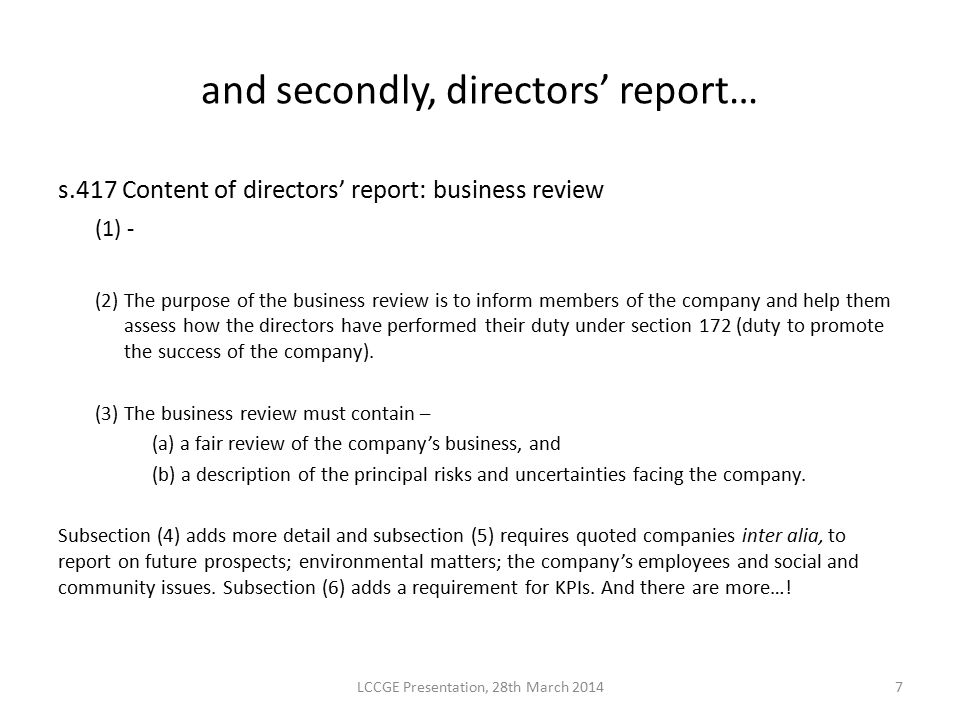 and secondly, directors' report… s.417 Content of directors' report: business review (1) - (2) The purpose of the business review is to inform members