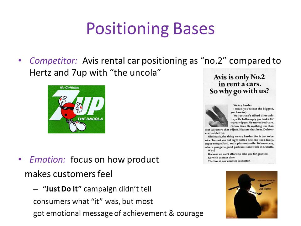 """Positioning Bases Competitor: Avis rental car positioning as """"no.2"""" compared to Hertz and 7up with """"the uncola"""" Emotion: focus on how product makes cu"""