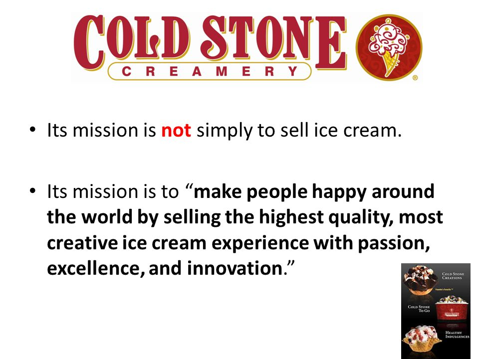 """Its mission is not simply to sell ice cream. Its mission is to """"make people happy around the world by selling the highest quality, most creative ice c"""