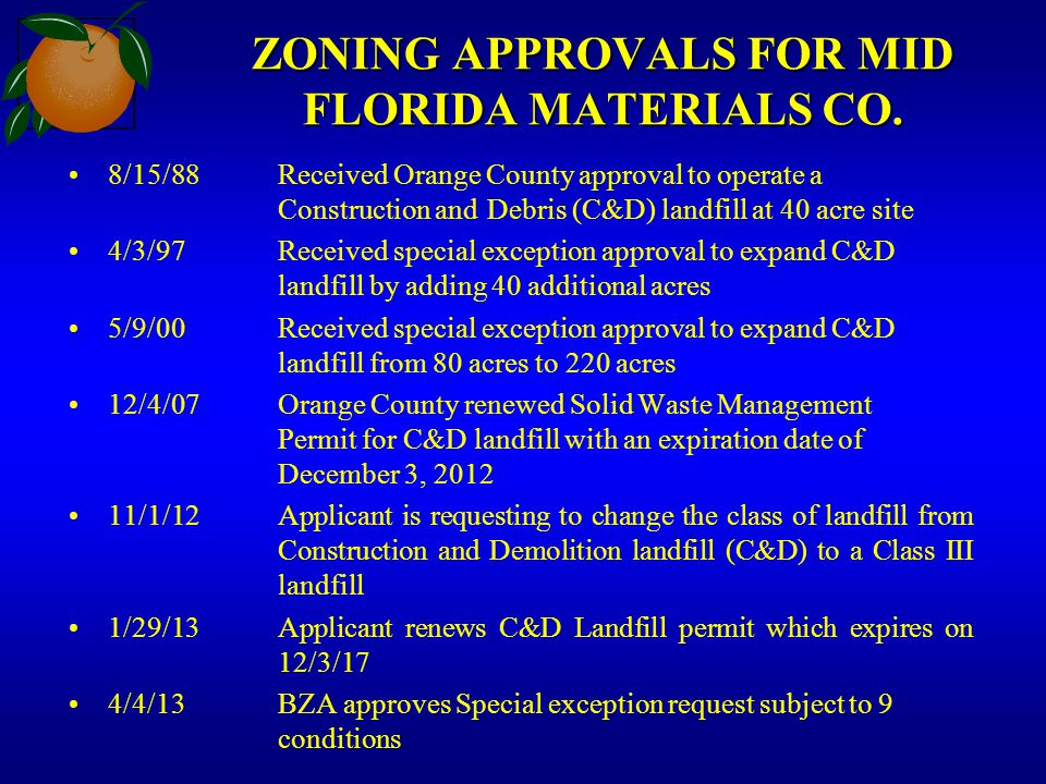 ZONING APPROVALS FOR MID FLORIDA MATERIALS CO. 8/15/88Received Orange County approval to operate a Construction and Debris (C&D) landfill at 40 acre s