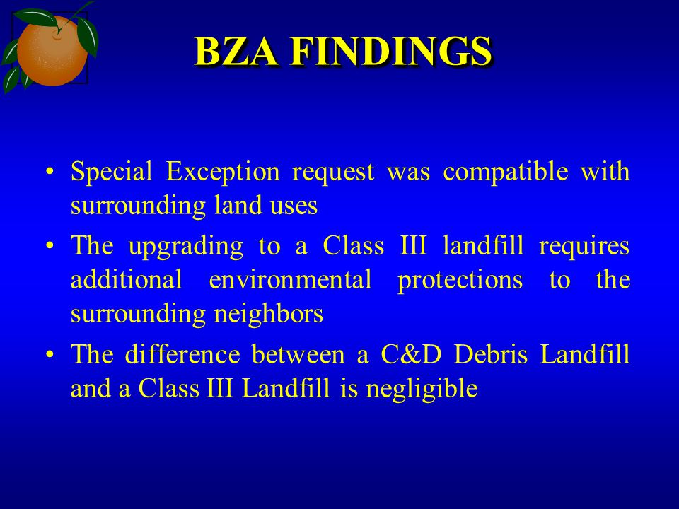 BZA FINDINGS Special Exception request was compatible with surrounding land uses The upgrading to a Class III landfill requires additional environment